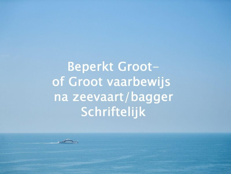 Beperkt Groot- of Groot vaarbewijs na zeevaart/bagger schriftelijk